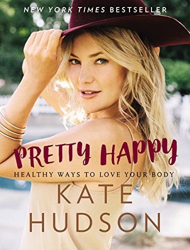 Pretty Happy: Healthy Ways to Love Your Body