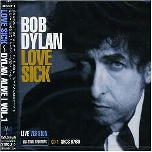 LOVE SICK~DYLAN ALIVE!