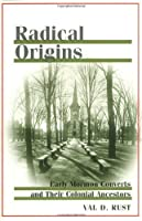 Radical Origins: Early Mormon Converts and Their Colonial Ancestors【洋書】 [並行輸入品]