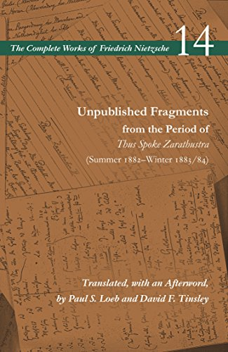 Download Unpublished Fragments from the Period of Thus Spoke Zarathustra (Summer 1882–Winter 1883/84): Volume 14 (The Complete Works of Friedrich Nietzsche) 1503607526