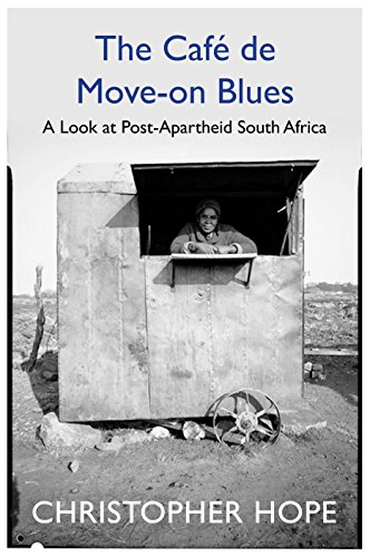 The Cafe de Move-on Blues: In Search of the New South Africa (English Edition)
