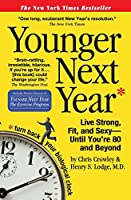 Younger Next Year: Live Strong, Fit, and Sexy--until You're 80 and Beyond