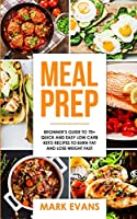 Meal Prep: Beginner's Guide to 70+ Quick and Easy Low Carb Keto Recipes to Burn Fat and Lose Weight Fast (Meal Prep Series) (Volume 2)