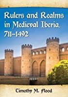 Rulers and Realms in Medieval Iberia, 711-1492