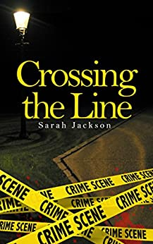 Crossing The Line (A Better Future Book 1) by [Jackson, Sarah]