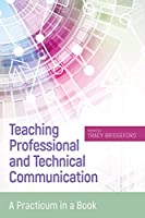 Teaching Professional and Technical Communication: A Practicum in a Book