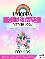 Unicorn Christmas Activity Book: The Perfect Christmas Gift For Kids, Featuring Coloring Pages, Unicorn Mazes, Word Searches, Spot The Difference And More