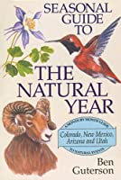 Seasonal Guide to the Natural Year: A Month by Month Guide to Natural Events Colorado, New Mexico, Arizona and Ftah