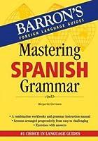 Mastering Spanish Grammar (Barron's Grammar Series)