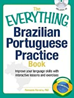 The Everything Brazilian Portuguese Practice Book: Improve your language skills with inteactive lessons and exercises by Fernanda Ferreira(2012-01-15)