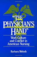 The Physician's Hand: Work Culture and Conflict in American Nursing