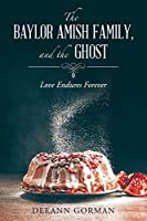 The Baylor Amish Family, and the Ghost: Love Endures Forever
