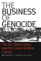 the Business Of Genocide: The Ss, Slave Labor, And The Concentration Camps
