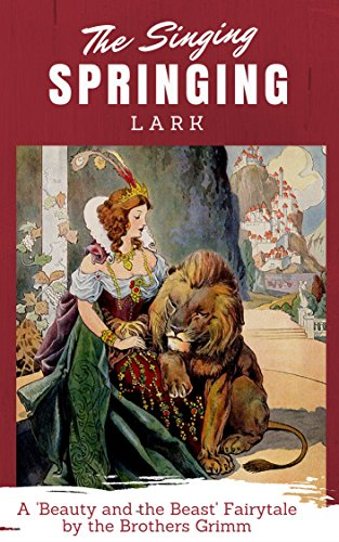 The Singing, Springing Lark (First Edition): The Brothers Grimm 'Beauty & The Beast' Fairytale (English Edition)