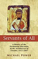 Servants of All: A History of the Permanent Diaconate in the Archdiocese of Toronto, 1972-2007
