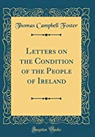 Letters on the Condition of the People of Ireland (Classic Reprint)