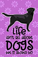 Life Isn't All About Dogs But It Should Be!: RV Camping Travel Journal Black Labrador Retriever Dog Memory Book RVing Log Book Keepsake Diary Road Trip Planner Tracker Campground Vacation Record