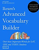 Ikram's Advanced Vocabulary Builder: Over 6000 Important Words for SAT, GRE and TOEFL Students