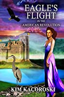 Eagle's Flight in the American Revolution: Book Two of the Flight Series