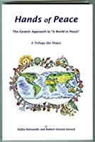 "Hands of Peace: The Genetic Approach for ""A World in Peace"": A Trilogy for Peace"