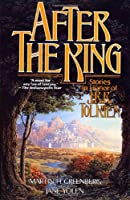After the King: Stories in Honor of J.R.R. Tolkien (Tor Fantasy)