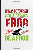 Always Be Yourself Except If You Can Be a Frog Than Always Be a Frog: Funny Dart Frog Owner Vet Lined Notebook/ Blank Journal For Exotic Animal Lover, Inspirational Saying Unique Special Birthday Gift Idea Cute Ruled 6x9 110 Pages