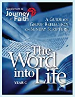 The Word into Life, Year C: A Guide for Group Reflection on Sunday Scripture (Journey of Faith)