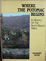 Where the Potomoc Begins: A History of the North Branch Valley