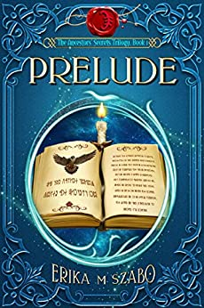 Prelude: The Ancestors' Secrets Trilogy, Book 1 by [Szabo, Erika M]