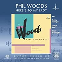 Here's to My Lady by PHIL WOODS (2004-05-25)
