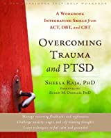 Overcoming Trauma and PTSD: A Workbook Integrating Skills from ACT, DBT, and CBT (A New Harbinger Self-Help Workbook) by Sheela Raja(2012-12-01)