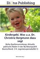 Kindergeld. Was u.a. Dr. Christine Bergmann dazu sagt: Reihe Quellensammlung: Aktuelle politische Reden in der Bundesrepublik Deutschland. (14. Legislaturperiode/Bd.1)