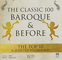 The Classic 100: Baroque And Before - The Top 10 & Selected Highlights - Various