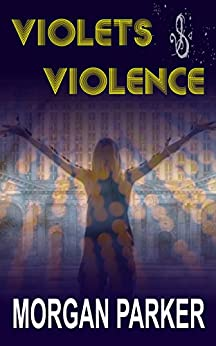 Violets & Violence by [Parker, Morgan]
