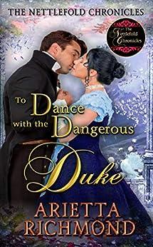 To Dance with the Dangerous Duke: Clean Regency Romance (The Nettlefold Chronicles Book 2) by [Richmond, Arietta]