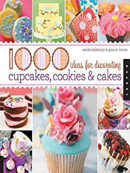 [Salamony, Sandra, Brown, Gina M.]の1,000 Ideas for Decorating Cupcakes, Cookies & Cakes