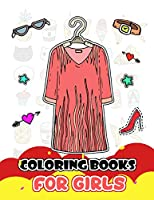 Coloring Books for Girls: Fashion Clothing and Accessories for Girls to Color (Idea for Artist Girls)