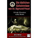 Die Tödlichen Geheimnisse von Dr. Sigmund Freud: Falsche Theorien, echte Morde (German Edition)
