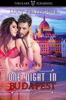 One Night in Budapest: City Nights Series: #20 by [Felthouse, Lucy]