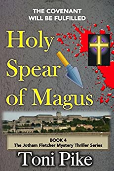 Holy Spear of Magus: The covenant will be fulfilled (The Jotham Fletcher Mystery Thriller Series Book 4) by [Pike, Toni]