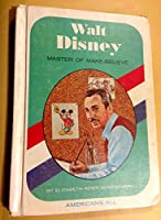 Walt Disney: Master of Make Believe (Americans All)