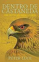 Dentro de Castaneda: Cómo Intrepretar a Carlos Castaneda