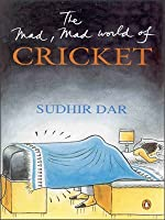 The Mad, Mad World of Cricket