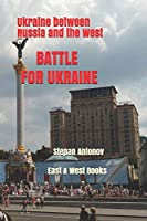 Battle for Ukraine: Ukraine between Russia and the West