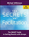 The Secrets of Facilitation: The SMART Guide to Getting Results with Groups (English Edition)