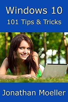 Windows 10: 101 Tips & Tricks by [Moeller, Jonathan]