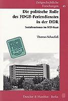 Die politische Rolle des FDGB-Feriendienstes in der DDR: Sozialtourismus im SED-Staat. Mit Geleitworten von Vera Lengsfeld / Klaus Schroeder