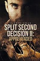 Split Second Decision II: Apprehended