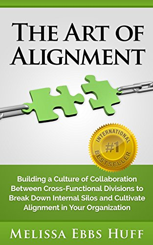 The Art of Alignment: Building a Culture of Collaboration Between Cross-Functional Divisions to Break Down Internal Silos and Cultivate Alignment in Your Organization (English Edition)