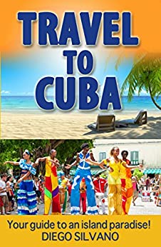 Travel To Cuba: Travel guide for a vacation in Cuba by [Silvano, Diego, Publishing, Iron Ring]